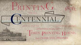 Printing for the Centennial. Centennial Exhibition (1876 : Philadelphia, Pa.). Times Printing House (Philadelphia, Pa.). Trade cards: color; 6.9 x 14.2 cm.