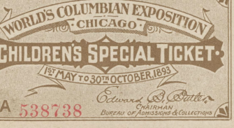Children's admission ticket, World's Columbian Exposition, 1893. World's Columbian Exposition (1893 : Chicago, Ill.). Ticket.