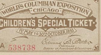 Children's admission ticket, World's Columbian Exposition, 1893. World's Columbian Exposition (1893 : Chicago, Ill.). Ticket.